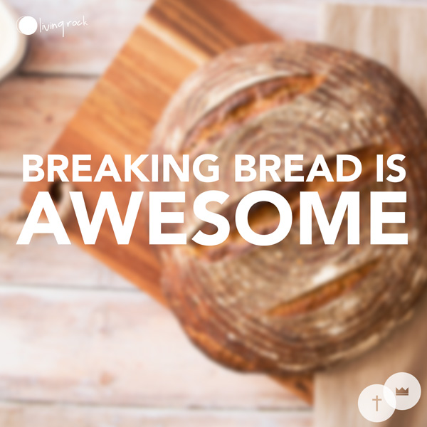 Breaking Bread Is Awesome