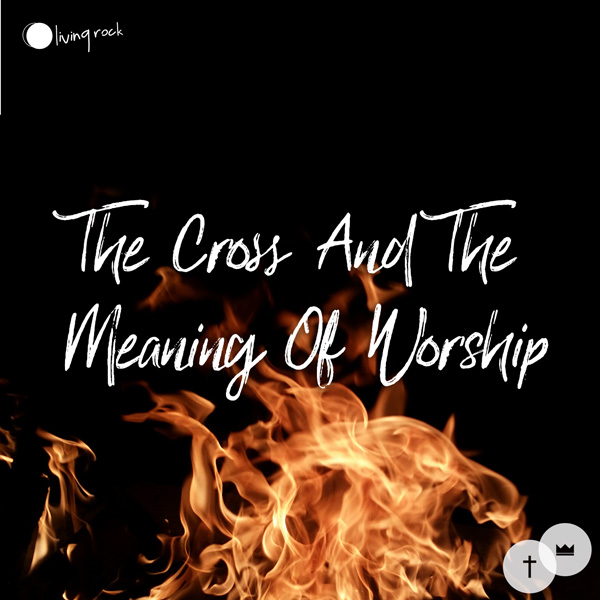 The Cross And The Meaning Of Worship